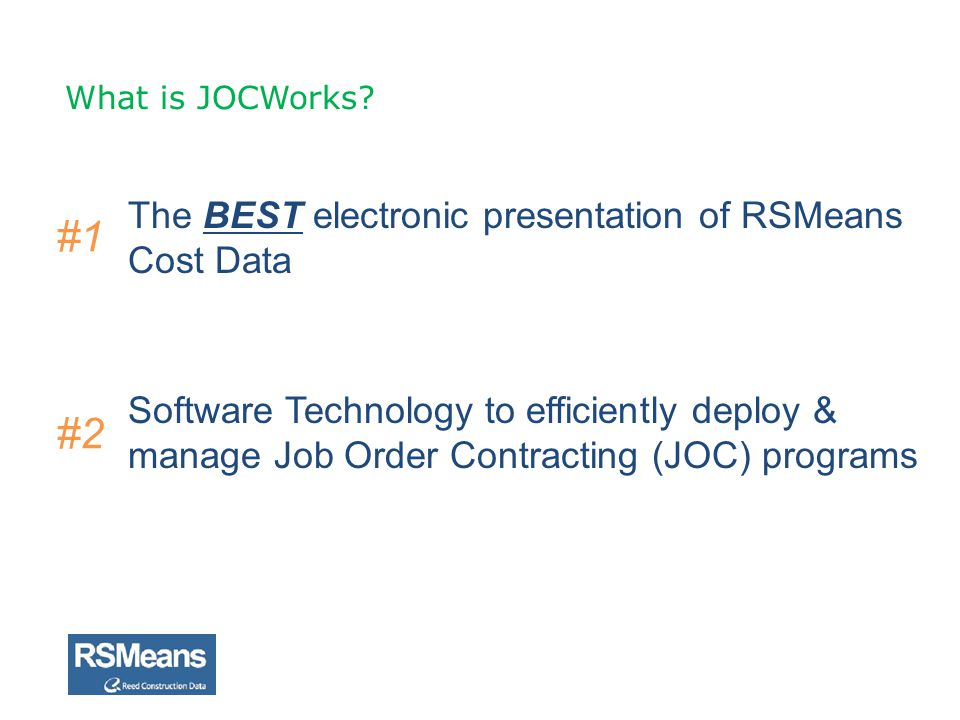 What is JOCWorks? The BEST electronic presentation of RSMeans Cost Data Software Technology to efficiently deploy & manage Job Order Contracting (JOC)
