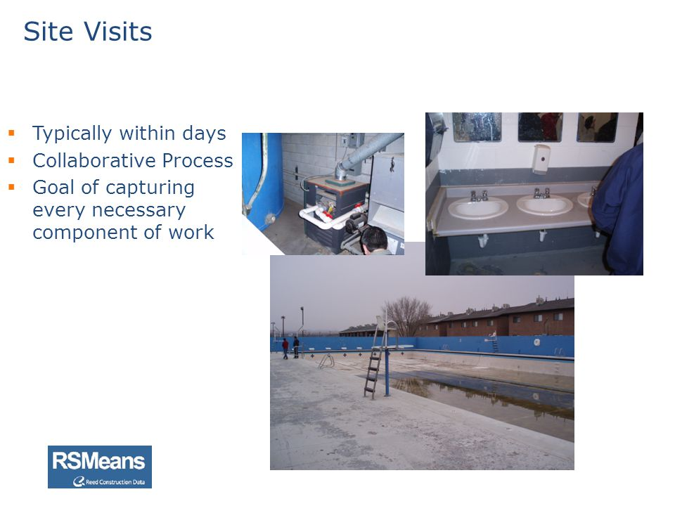 Typically within days Collaborative Process Goal of capturing every necessary component of work Site Visits