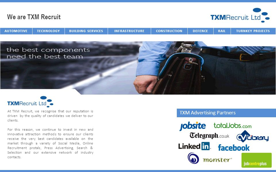 We are TXM Recruit AUTOMOTIVETECHNOLOGYBUILDING SERVICESINFRASTRUCTURECONSTRUCTIONDEFENCERAILTURNKEY PROJECTS TXM Advertising Partners At TXM Recruit,