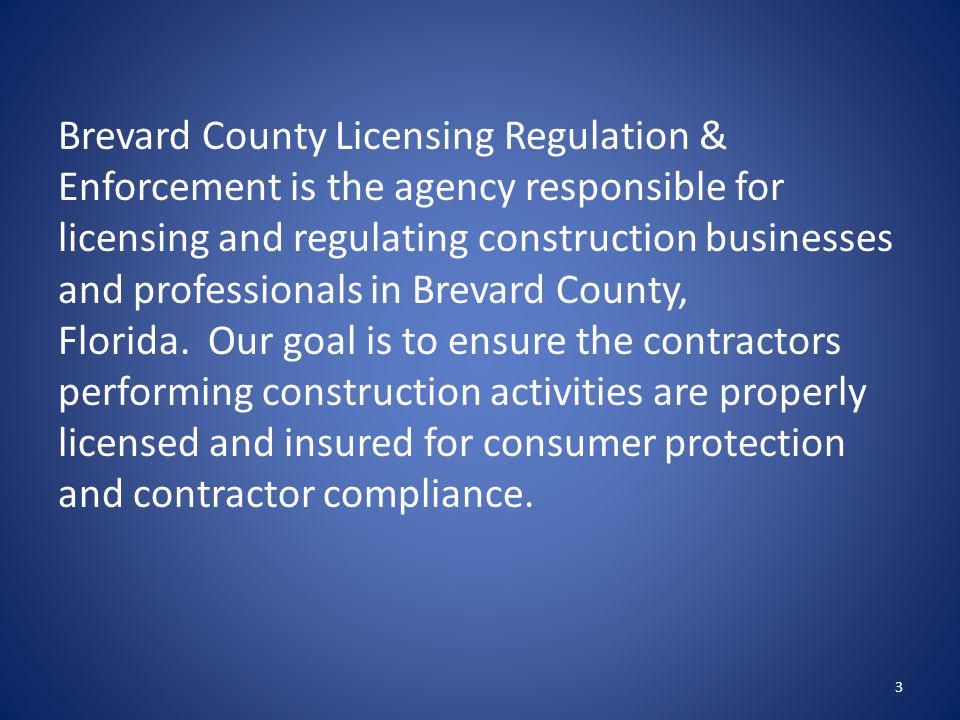 Brevard County Licensing Regulation & Enforcement is the agency responsible for licensing and regulating construction businesses and professionals in