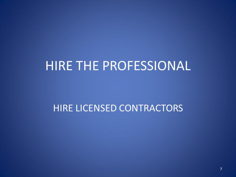 HIRE THE PROFESSIONAL HIRE LICENSED CONTRACTORS 7