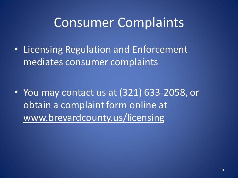 Consumer Complaints Licensing Regulation and Enforcement mediates consumer complaints You may contact us at (321) 633-2058, or obtain a complaint form