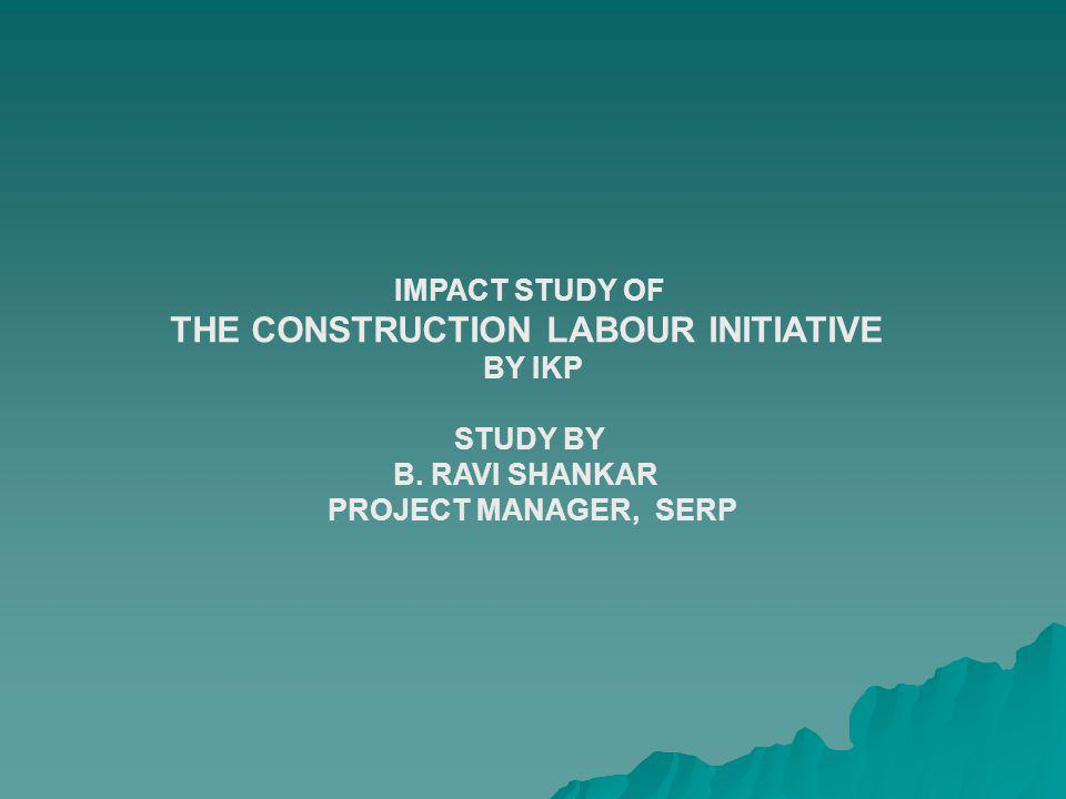 IMPACT STUDY OF THE CONSTRUCTION LABOUR INITIATIVE BY IKP STUDY BY B.