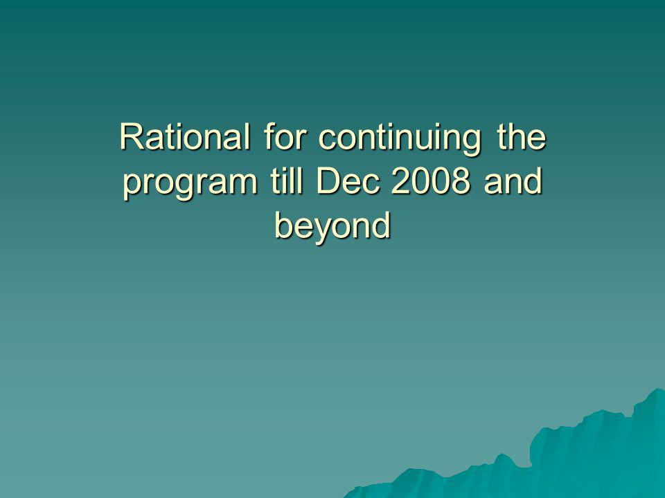 Rational for continuing the program till Dec 2008 and beyond