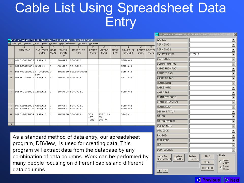 Cable List Using Spreadsheet Data Entry As a standard method of data entry, our spreadsheet program, DBView, is used for creating data. This program w