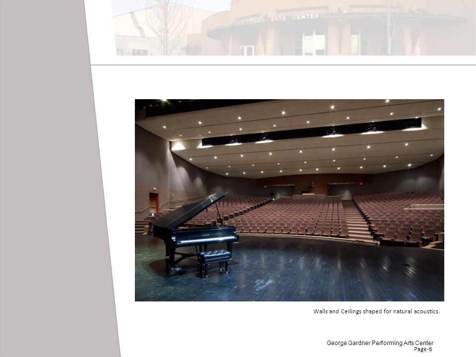 Page-6 Walls and Ceilings shaped for natural acoustics. George Gardner Performing Arts Center