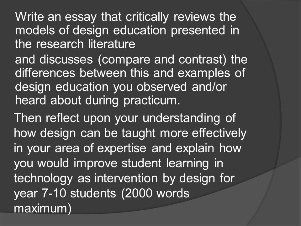 Write an essay that critically reviews the models of design education presented in the research literature and discusses (compare and contrast) the di