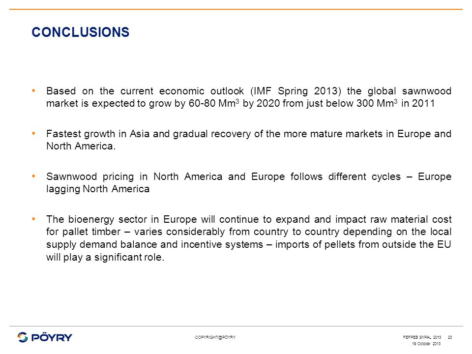 COPYRIGHT@PÖYRY Based on the current economic outlook (IMF Spring 2013) the global sawnwood market is expected to grow by 60-80 Mm 3 by 2020 from just
