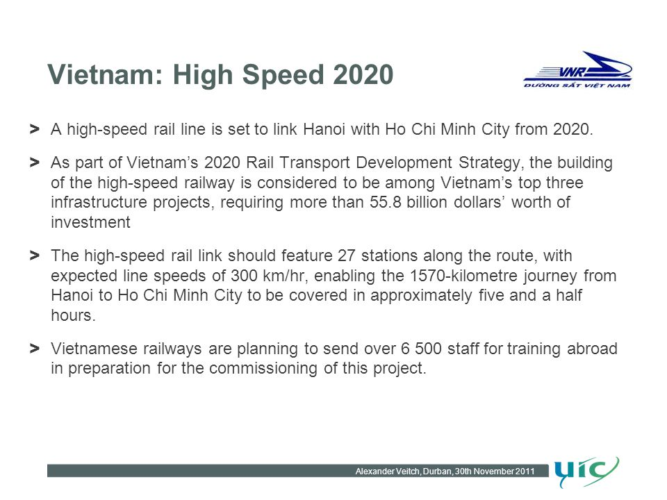 Vietnam: High Speed 2020 > A high-speed rail line is set to link Hanoi with Ho Chi Minh City from 2020. > As part of Vietnams 2020 Rail Transport Deve