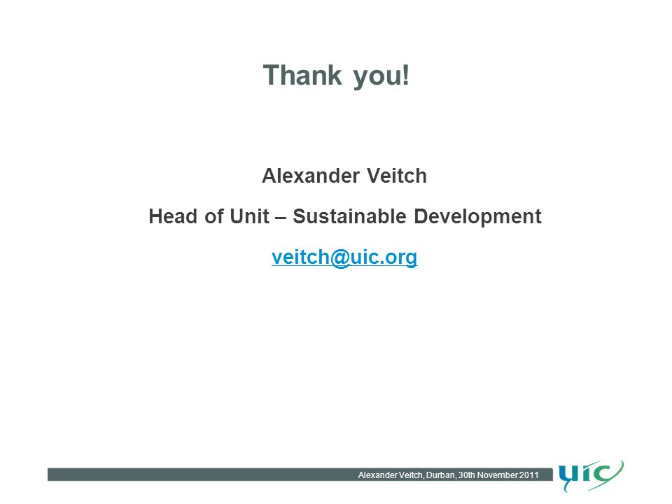 Thank you! Alexander Veitch Head of Unit – Sustainable Development veitch@uic.org Alexander Veitch, Durban, 30th November 2011