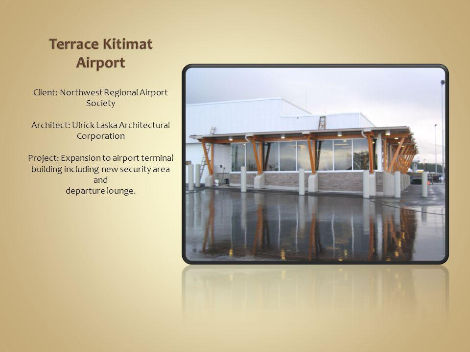 Client: Northwest Regional Airport Society Architect: Ulrick Laska Architectural Corporation Project: Expansion to airport terminal building including new security area and departure lounge.