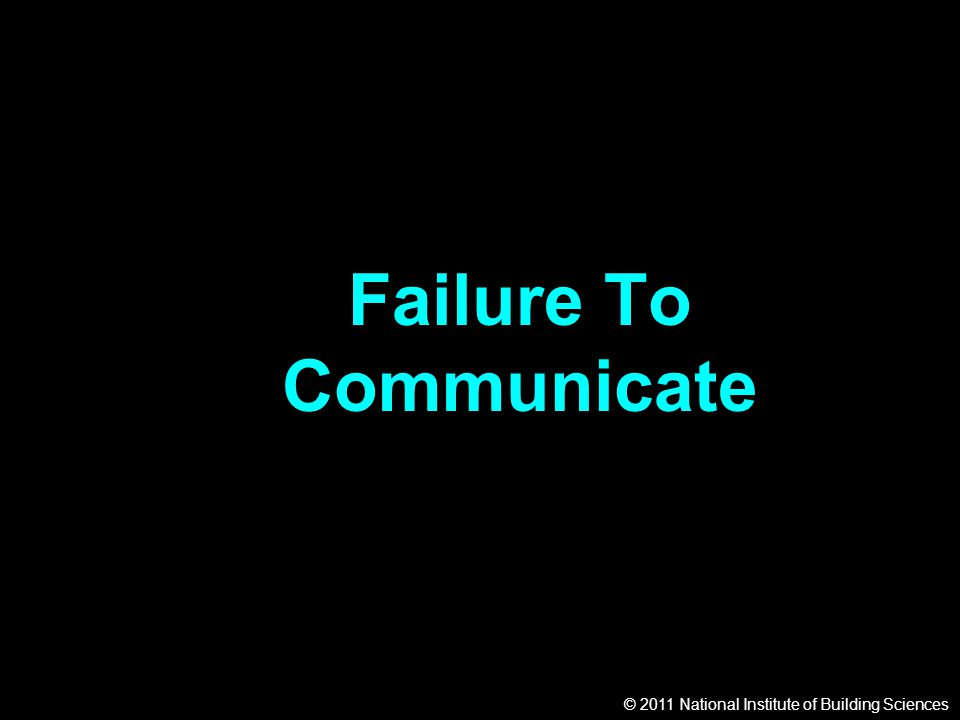 © 2011 National Institute of Building Sciences Failure To Communicate