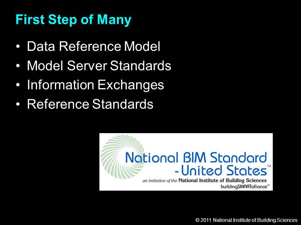 © 2011 National Institute of Building Sciences First Step of Many Data Reference Model Model Server Standards Information Exchanges Reference Standards