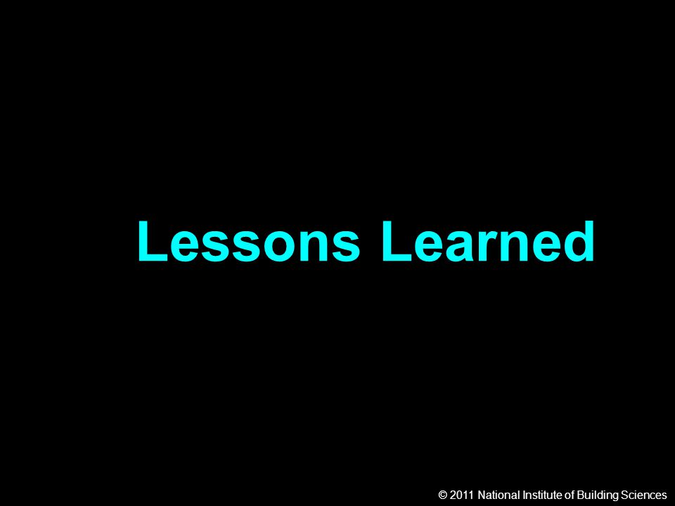 © 2011 National Institute of Building Sciences Lessons Learned