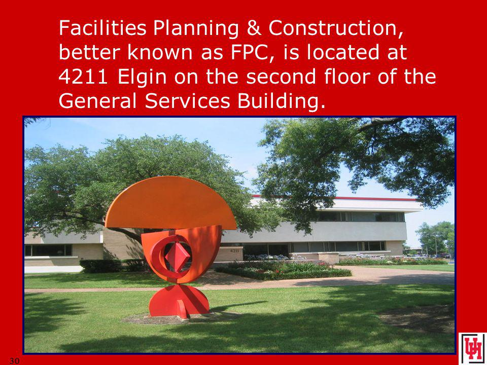 30 Facilities Planning & Construction, better known as FPC, is located at 4211 Elgin on the second floor of the General Services Building.