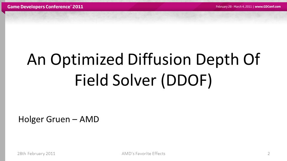 An Optimized Diffusion Depth Of Field Solver (DDOF) 28th February 20112AMDs Favorite Effects Holger Gruen – AMD