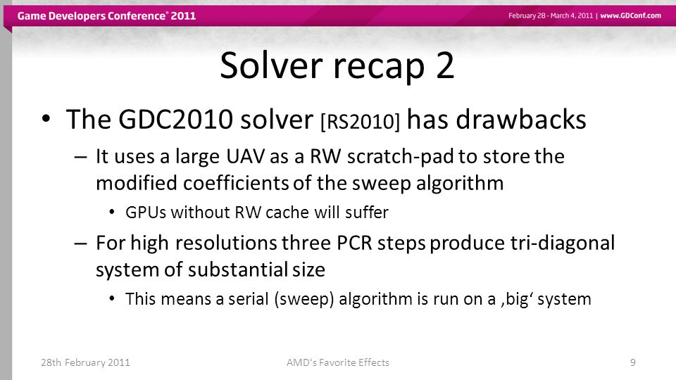 Solver recap 2 The GDC2010 solver [RS2010] has drawbacks – It uses a large UAV as a RW scratch-pad to store the modified coefficients of the sweep alg