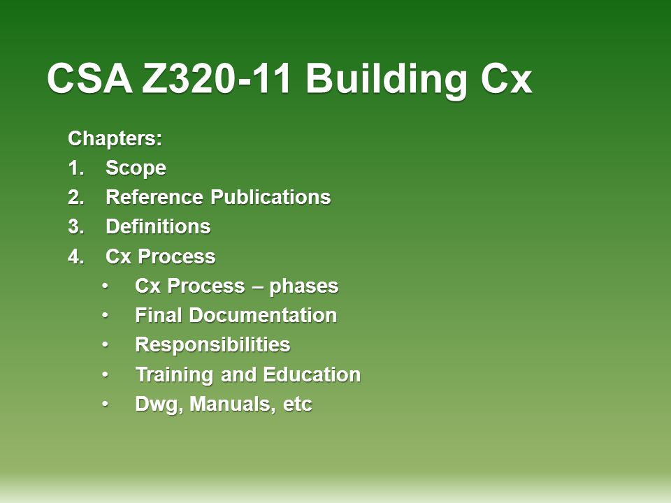 CSA Z320-11 Building Cx Chapters: 1.Scope 2.Reference Publications 3.Definitions 4.Cx Process Cx Process – phasesCx Process – phases Final Documentati