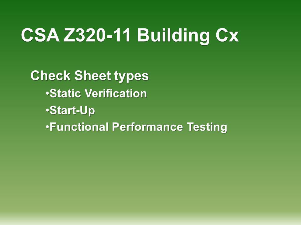 CSA Z320-11 Building Cx Check Sheet types Static VerificationStatic Verification Start-UpStart-Up Functional Performance TestingFunctional Performance
