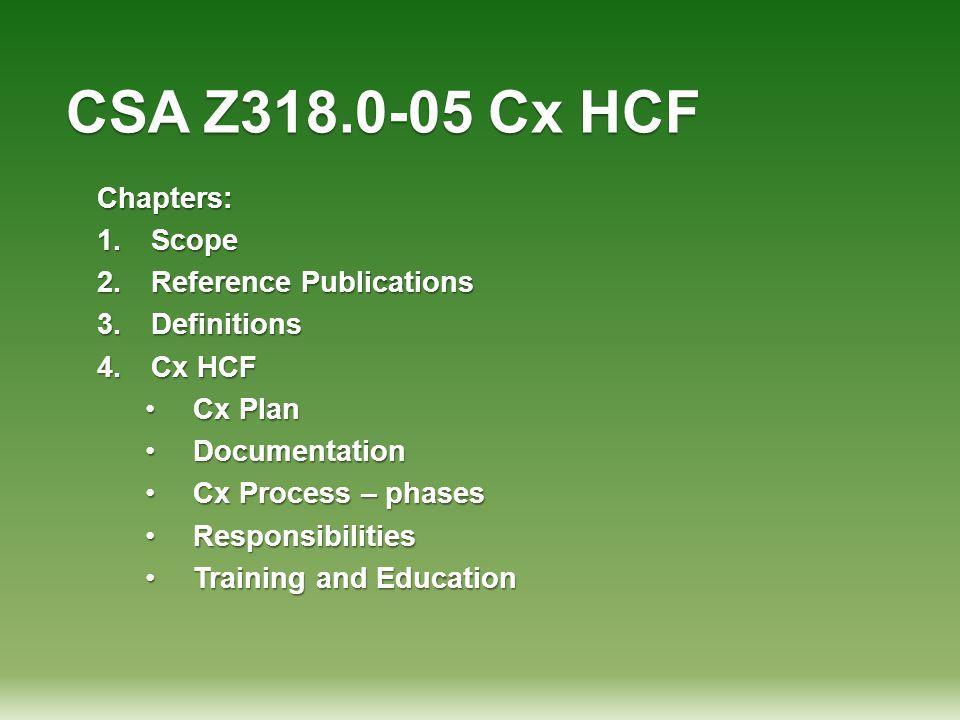 CSA Z318.0-05 Cx HCF Chapters: 1.Scope 2.Reference Publications 3.Definitions 4.Cx HCF Cx PlanCx Plan DocumentationDocumentation Cx Process – phasesCx