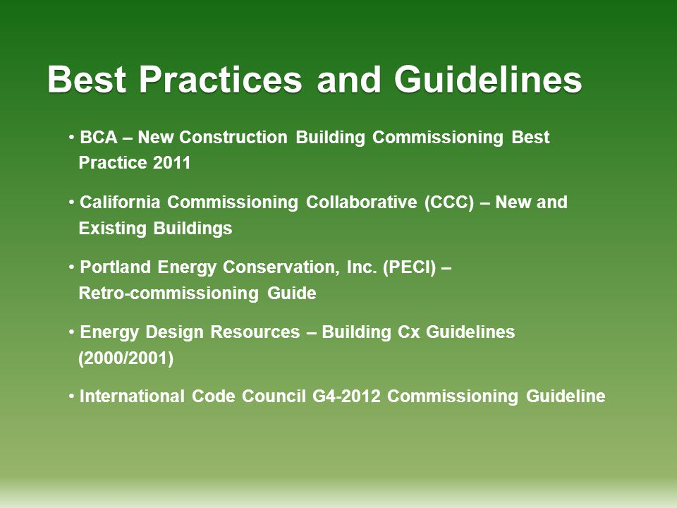 Best Practices and Guidelines BCA – New Construction Building Commissioning Best Practice 2011 California Commissioning Collaborative (CCC) – New and