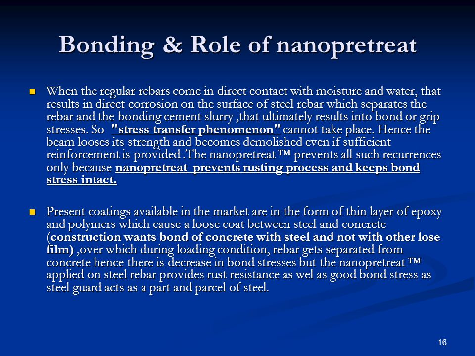 16 Bonding & Role of nanopretreat When the regular rebars come in direct contact with moisture and water, that results in direct corrosion on the surf