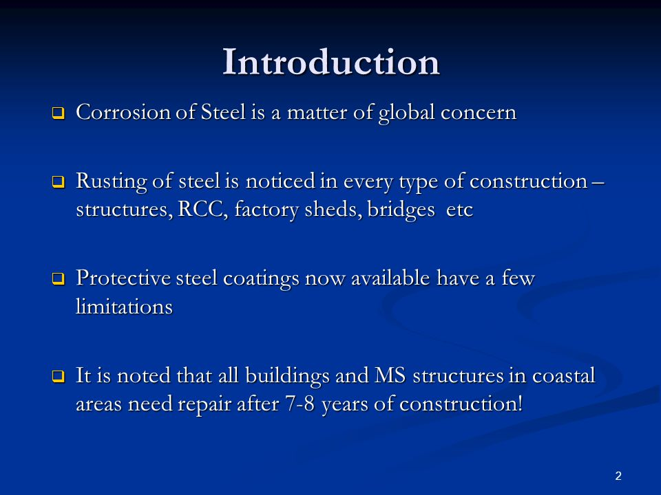 2 Introduction Corrosion of Steel is a matter of global concern Corrosion of Steel is a matter of global concern Rusting of steel is noticed in every