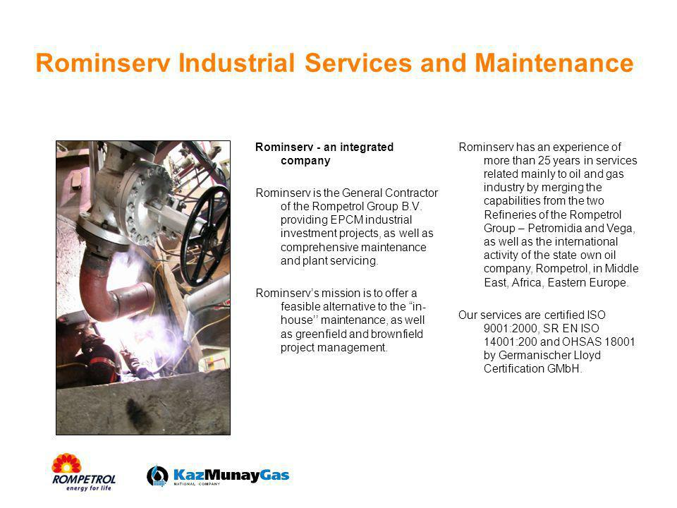 Rominserv Industrial Services and Maintenance Rominserv - an integrated company Rominserv is the General Contractor of the Rompetrol Group B.V. provid