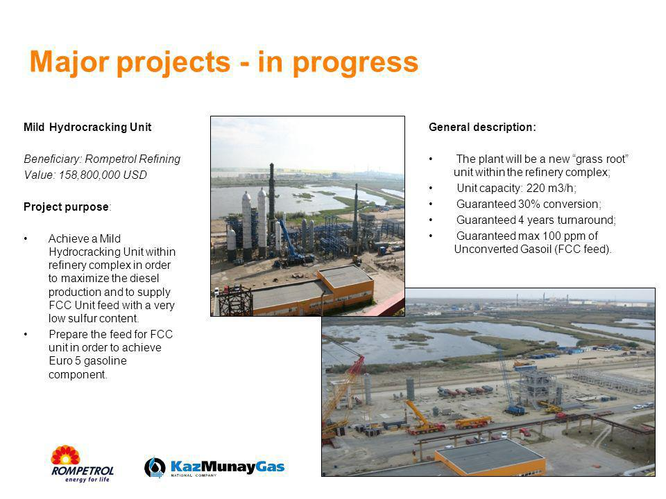 Major projects - in progress Mild Hydrocracking Unit Beneficiary: Rompetrol Refining Value: 158,800,000 USD Project purpose: Achieve a Mild Hydrocrack