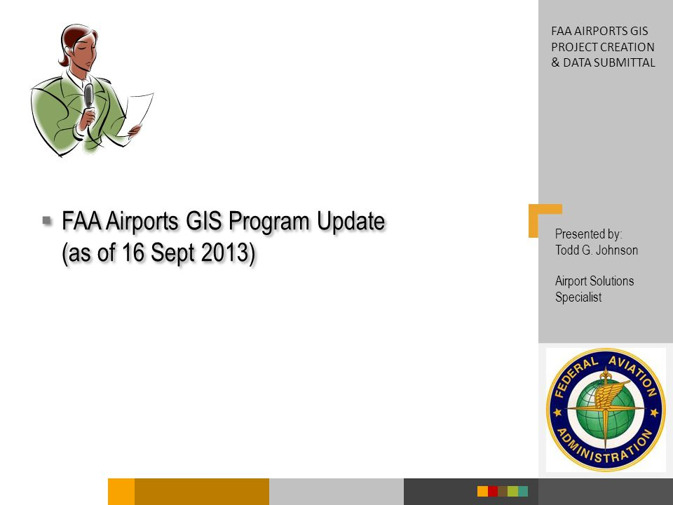 FAA Airports GIS Program Update (as of 16 Sept 2013) Presented by: Todd G.