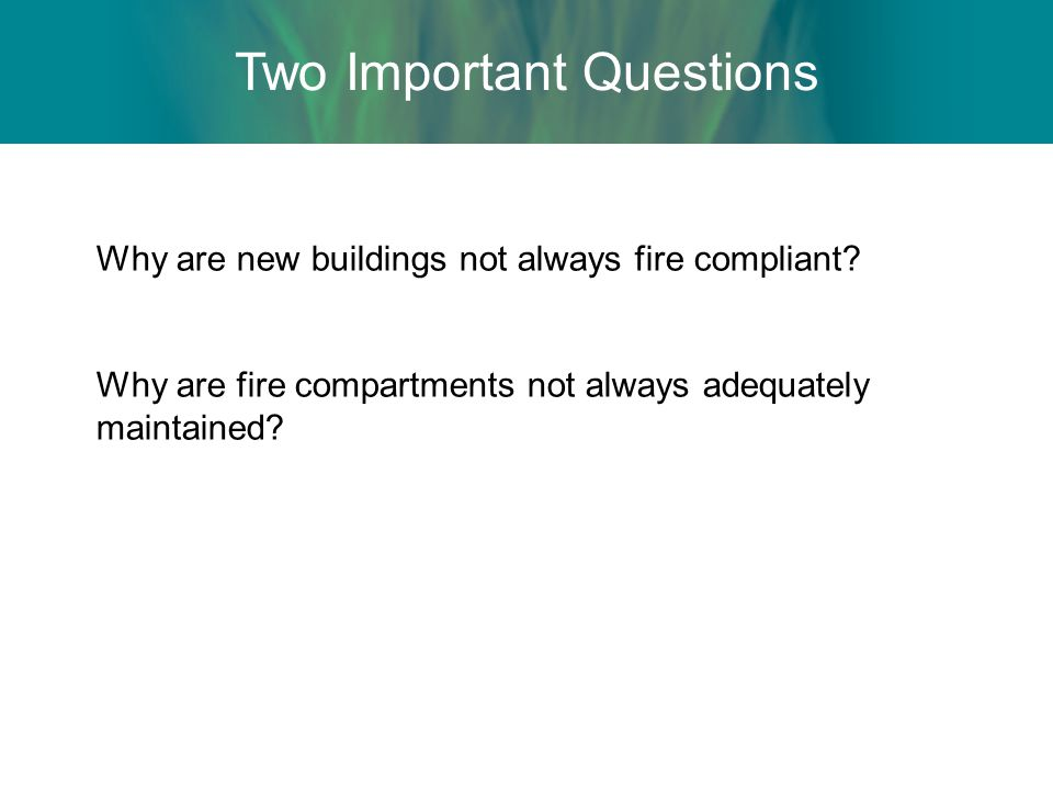Two Important Questions Why are new buildings not always fire compliant.