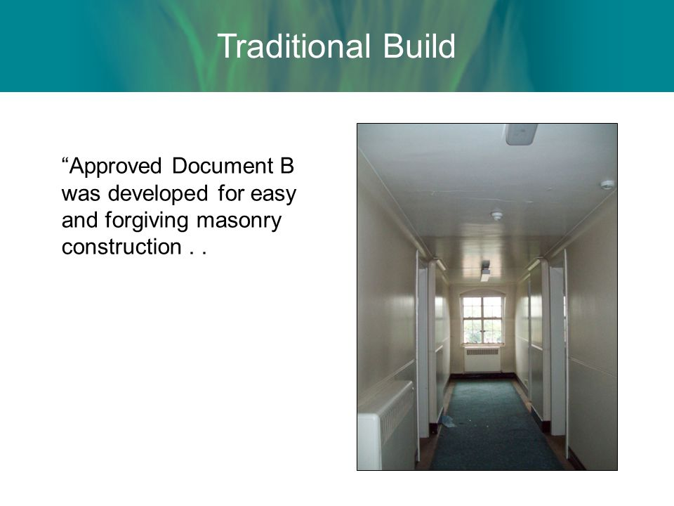 Traditional Build Approved Document B was developed for easy and forgiving masonry construction..
