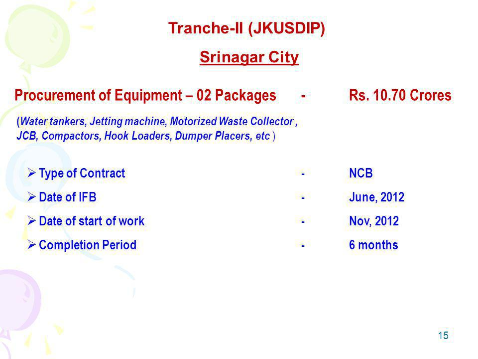 15 Tranche-II (JKUSDIP) Srinagar City Procurement of Equipment – 02 Packages-Rs. 10.70 Crores ( Water tankers, Jetting machine, Motorized Waste Collec