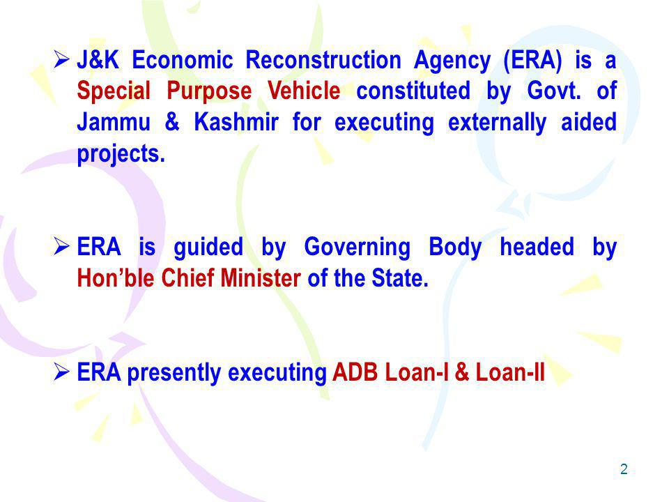 2 J&K Economic Reconstruction Agency (ERA) is a Special Purpose Vehicle constituted by Govt.