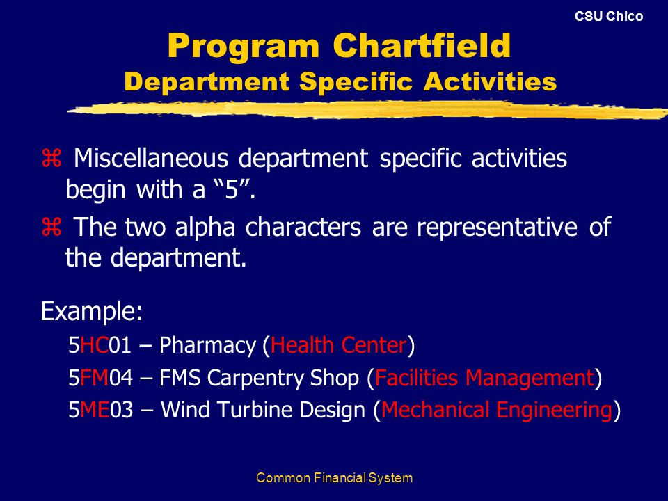 CSU Chico Program Chartfield Department Specific Activities z Miscellaneous department specific activities begin with a 5. z The two alpha characters