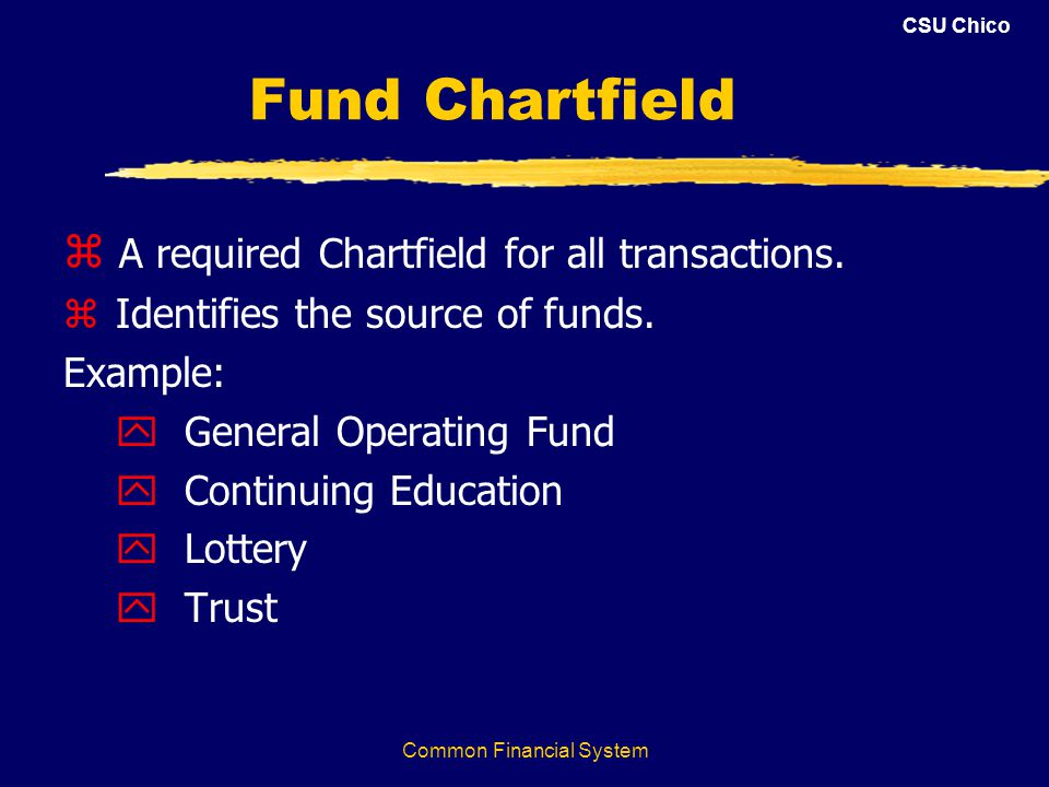CSU Chico Common Financial System Fund Chartfield z A required Chartfield for all transactions.