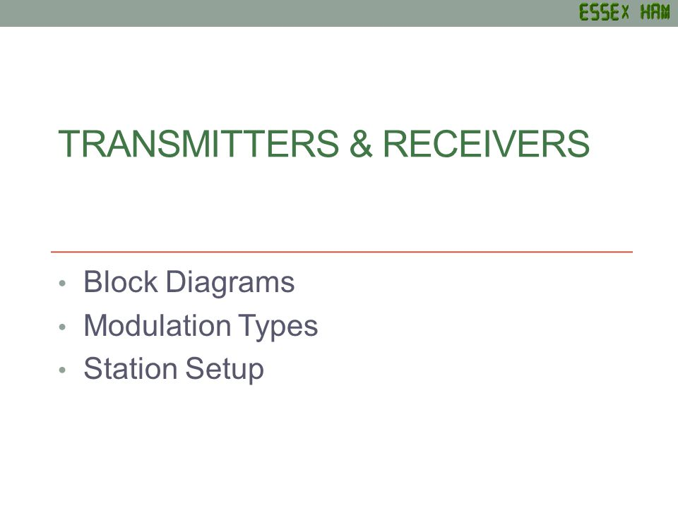 TRANSMITTERS & RECEIVERS Block Diagrams Modulation Types Station Setup
