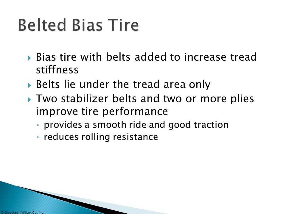 Bias tire with belts added to increase tread stiffness Belts lie under the tread area only Two stabilizer belts and two or more plies improve tire per
