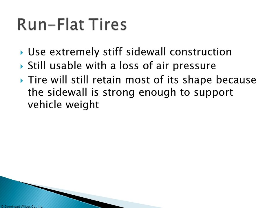 © Goodheart-Willcox Co., Inc. Use extremely stiff sidewall construction Still usable with a loss of air pressure Tire will still retain most of its sh