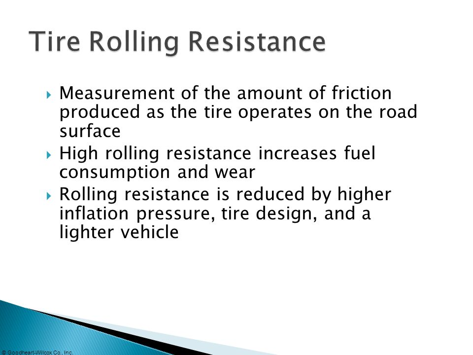 Measurement of the amount of friction produced as the tire operates on the road surface High rolling resistance increases fuel consumption and wear Ro