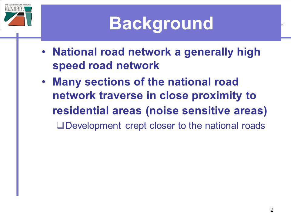 Background National road network a generally high speed road network Many sections of the national road network traverse in close proximity to residen