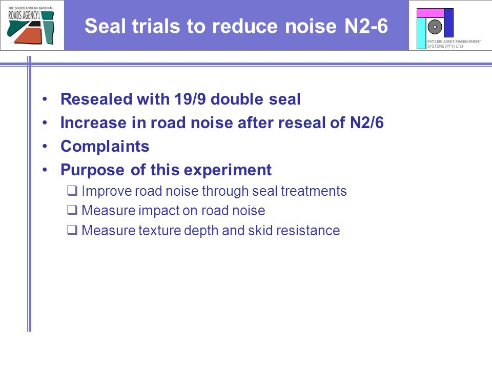 Seal trials to reduce noise N2-6 Resealed with 19/9 double seal Increase in road noise after reseal of N2/6 Complaints Purpose of this experiment Impr