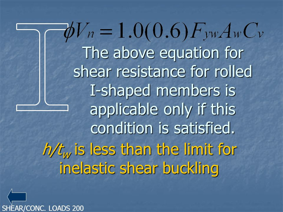 The above equation for shear resistance for rolled I-shaped members is applicable only if this condition is satisfied. h/t w is less than the limit fo