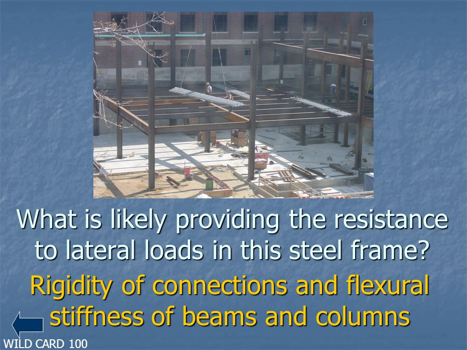 What is likely providing the resistance to lateral loads in this steel frame? Rigidity of connections and flexural stiffness of beams and columns WILD