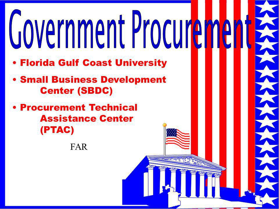 1 Florida Gulf Coast University Small Business Development Center (SBDC) Procurement Technical Assistance Center (PTAC) FAR