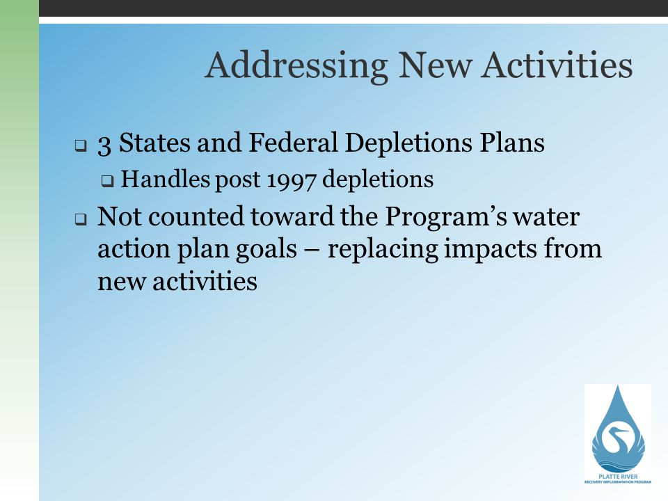 Addressing New Activities 3 States and Federal Depletions Plans Handles post 1997 depletions Not counted toward the Programs water action plan goals –