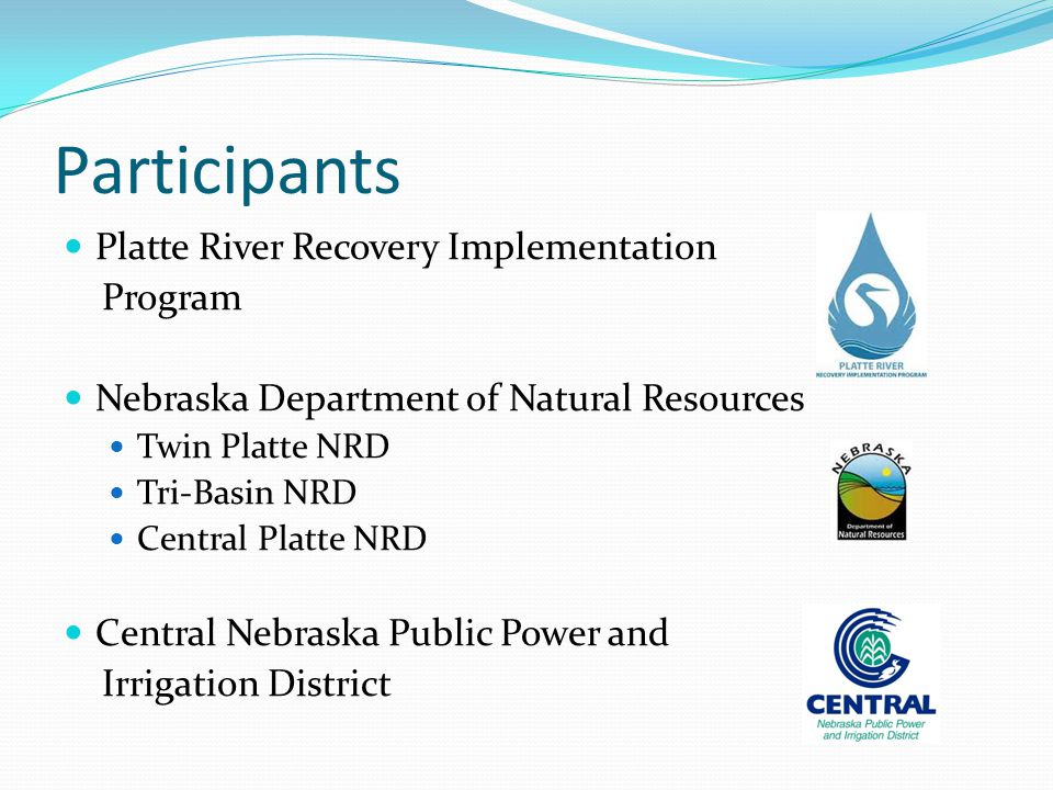 Participants Platte River Recovery Implementation Program Nebraska Department of Natural Resources Twin Platte NRD Tri-Basin NRD Central Platte NRD Ce