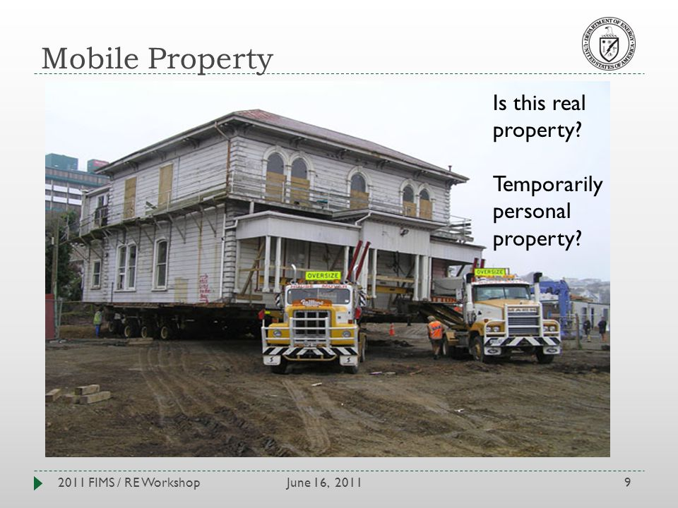 Mobile Property June 16, 20112011 FIMS / RE Workshop9 Is this real property.