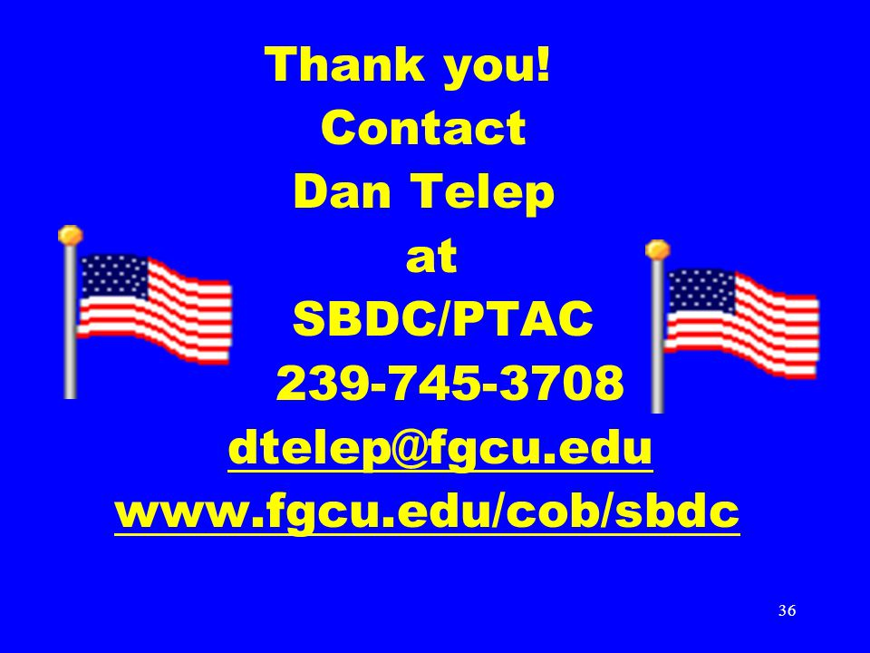 36 Thank you! Contact Dan Telep at SBDC/PTAC 239-745-3708 dtelep@fgcu.edu www.fgcu.edu/cob/sbdc