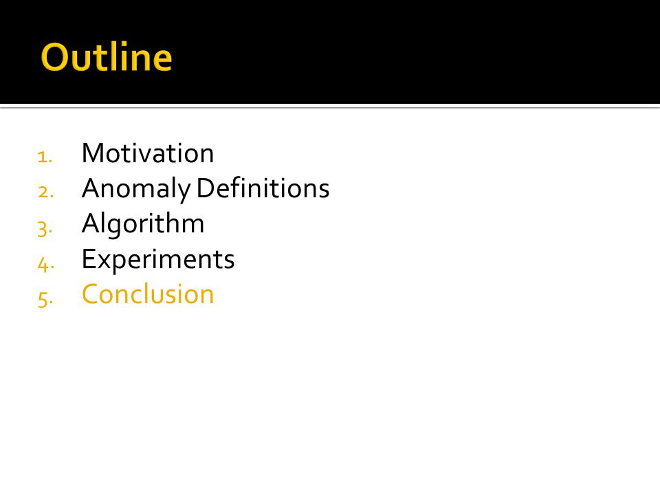 1. Motivation 2. Anomaly Definitions 3. Algorithm 4. Experiments 5. Conclusion